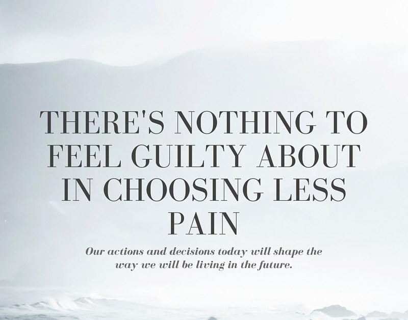 There's nothing to feel guilty about in choosing less pain